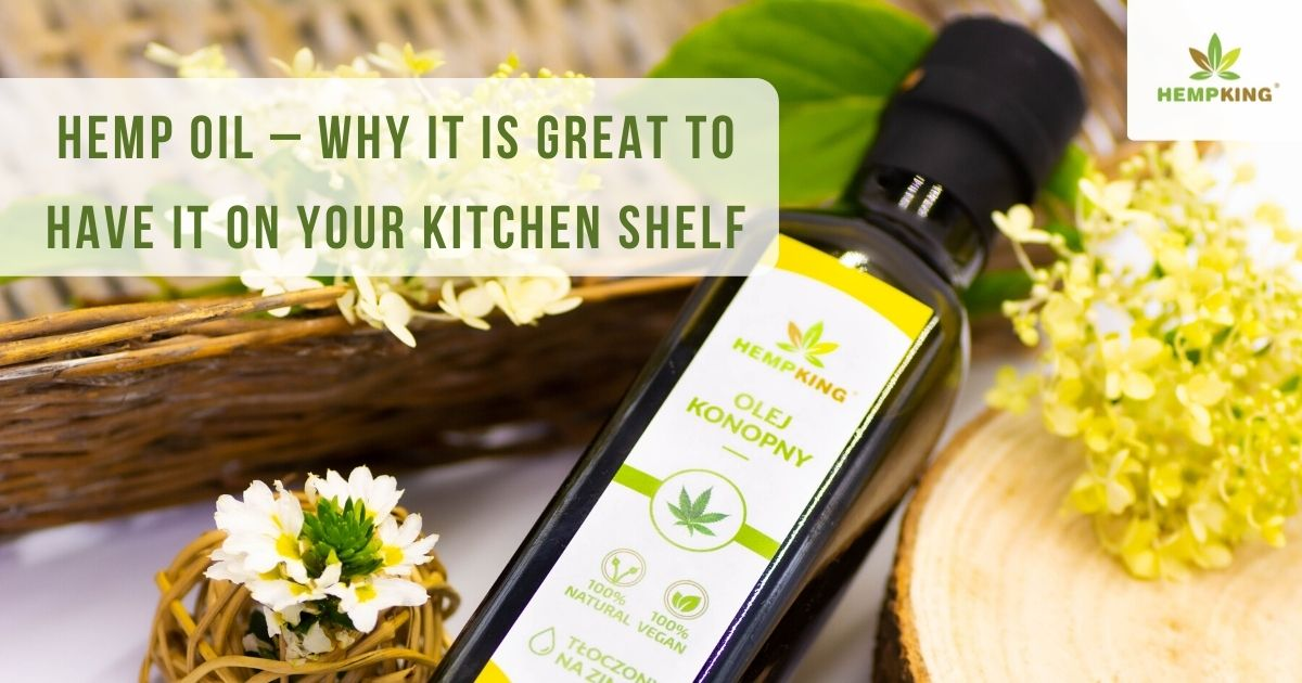 Hemp oil – why it is great to have it on your kitchen shelf